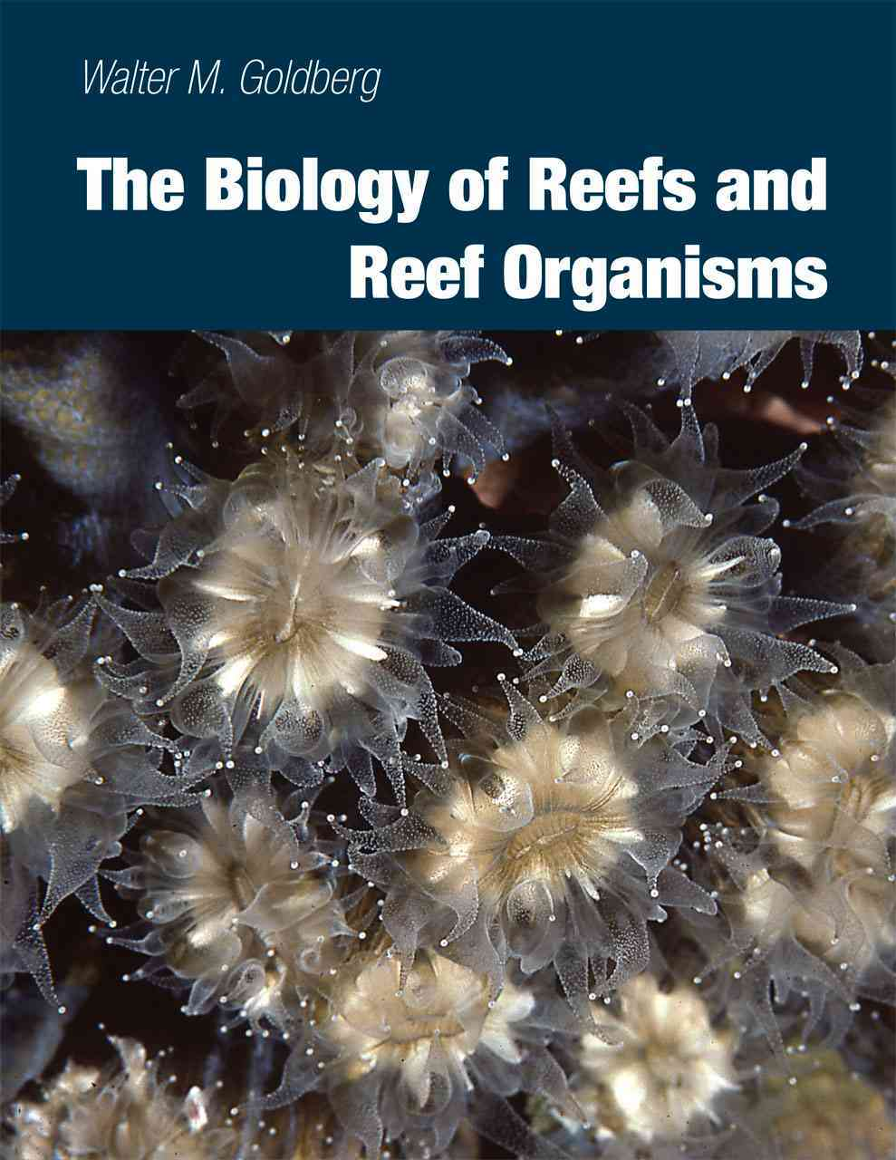 The Biology of Reefs and Reef Organisms By Goldberg, Walter M.